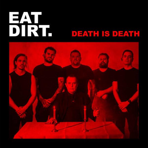 EAT DIRT - 'Death Is Death' (Single)