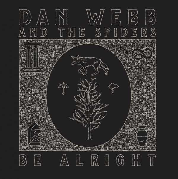 Dan Webb and The Spiders Be Alright