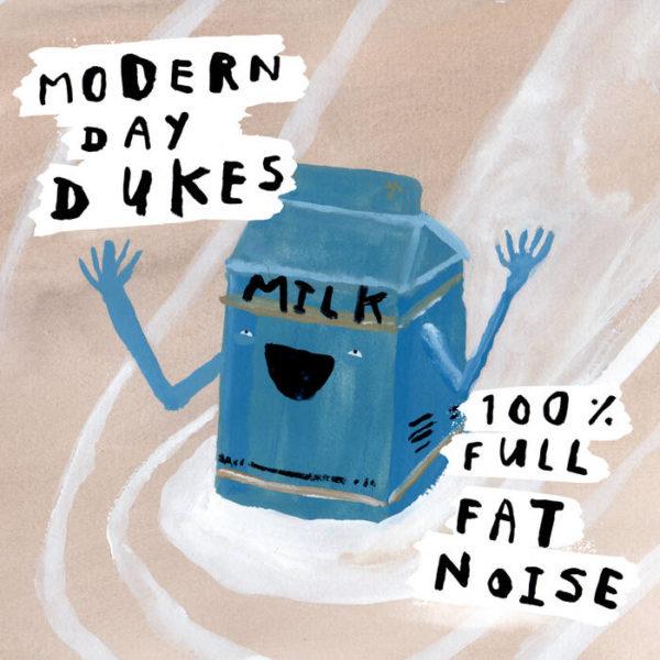 Modern Day Dukes 100& Full Fat Noise