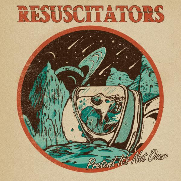 Resuscitators - 'Pretend It's Not Over'.
