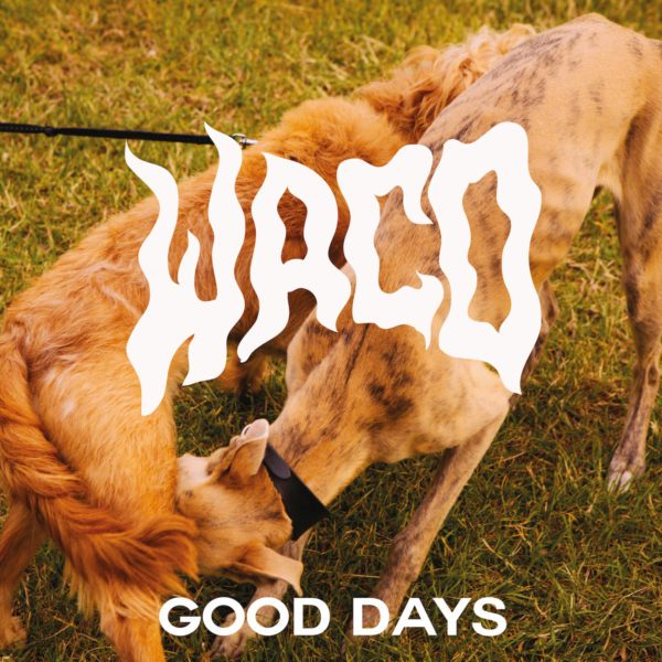 WACO Announce NHS Charity Single: 'Good Days' (27/04/19)