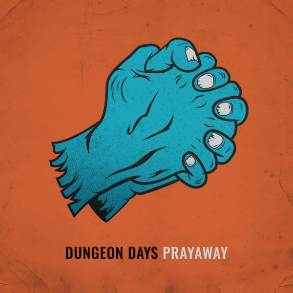 Dungeon Days and The 'Prayaway' Single