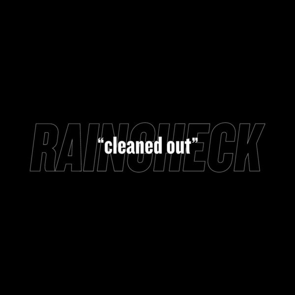 Raincheck and The 'Cleaned Out' Single