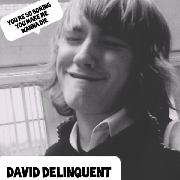 David Delinquent - 'You're So Boring You Make Me Wanna Die'