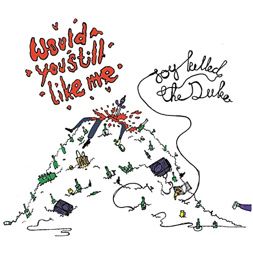 Joy Killed The Duke - 'Would You Still Like Me'