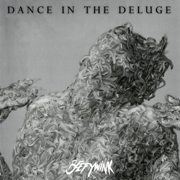 Beefywink - 'Dance In The Deluge'