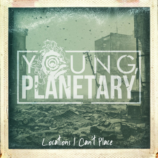 Young Planetary - 'Locations I Can't Place'