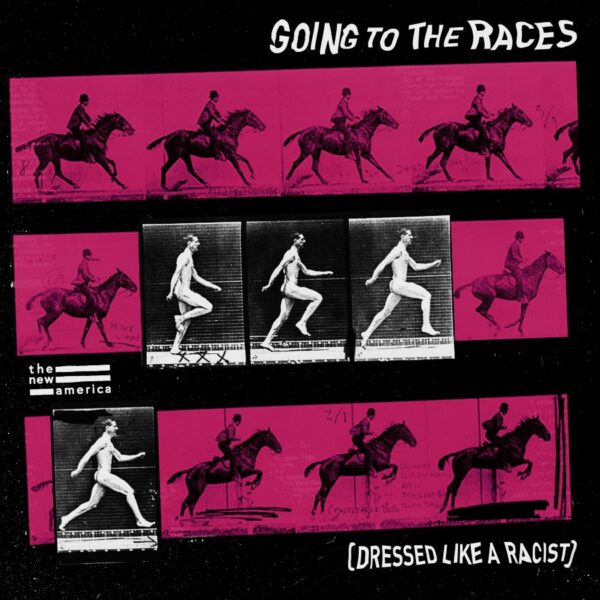 The New America - 'Going To The Races (Dressed Like A Racist)'