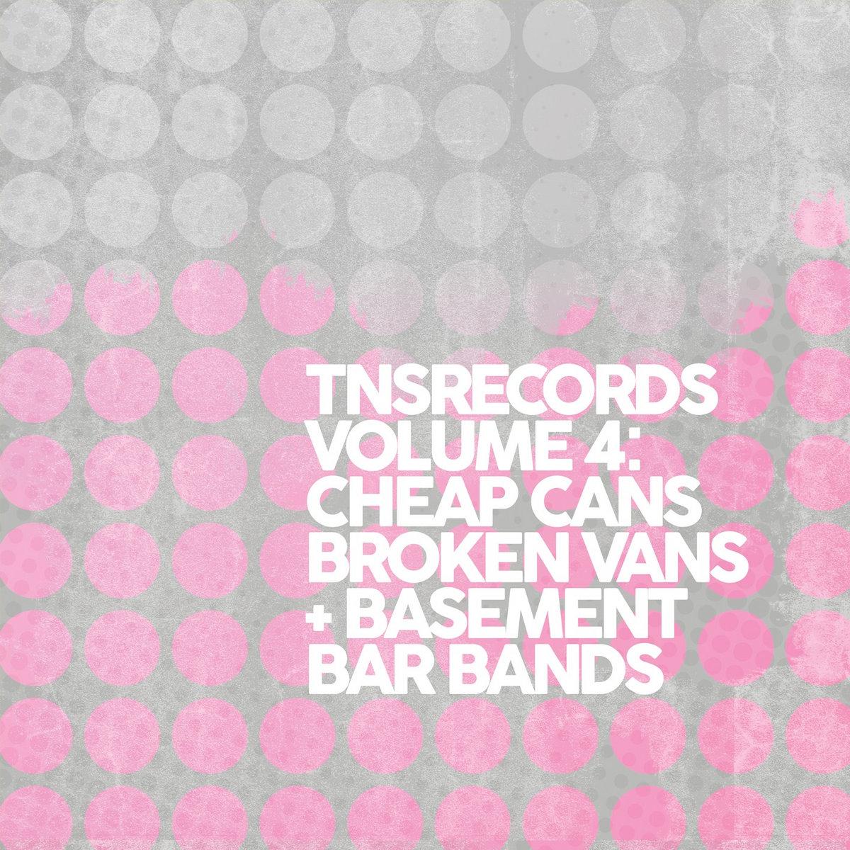 TNSrecords Vol.4: 'Cheap Cans, Broken Vans and Basement Bar Bands'