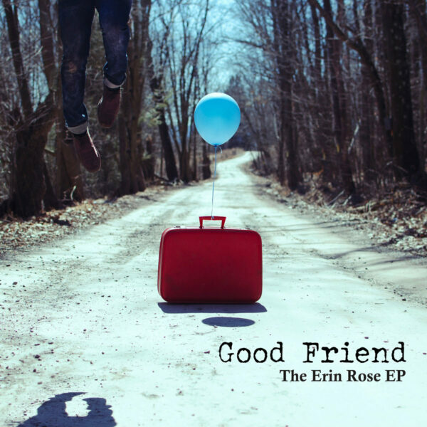Good Friend and 'The Erin Rose EP'