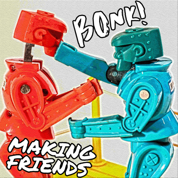 Making Friends and 'BONK!'