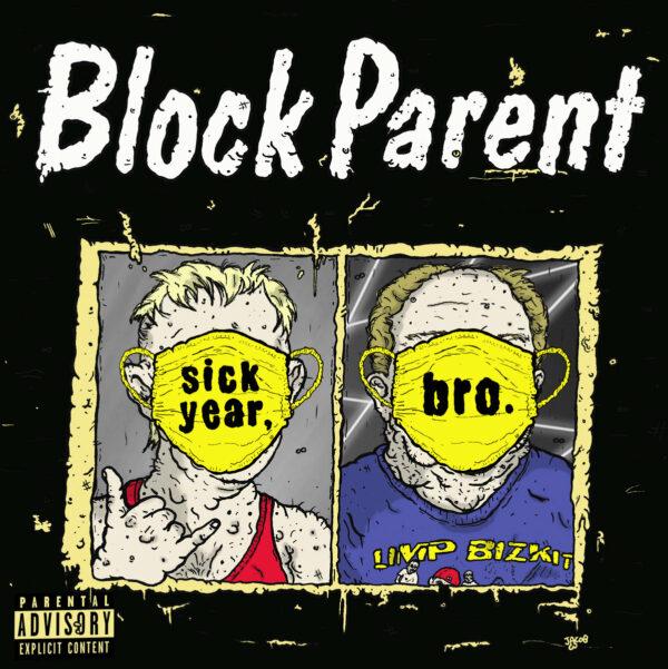 Block Parent and Sick Year Bro