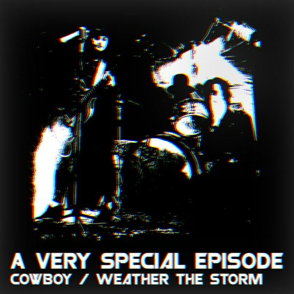 A Very Special Episode - 'Cowboy' // 'Weather The Storm'